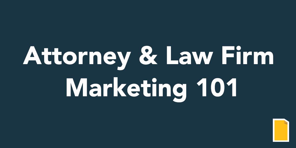 Attorney & Law Firm Marketing 101